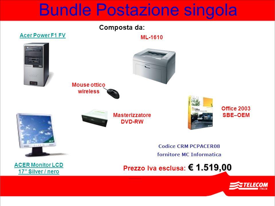 Bundle Postazione singola ML-1610 ACER Monitor LCD 17 Silver / nero Masterizzatore DVD-RW Mouse ottico wireless Office 2003 SBE–OEM Composta da: 1.519