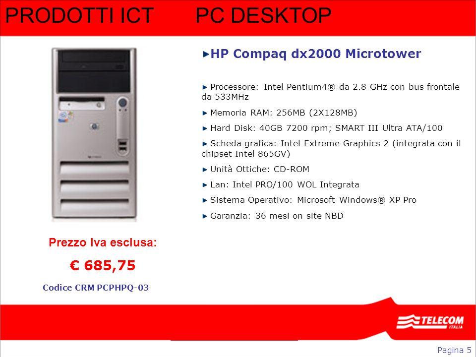 PRODOTTI ICTPC DESKTOP HP Compaq dx2000 Microtower Processore: Intel Pentium4® da 2.8 GHz con bus frontale da 533MHz Memoria RAM: 256MB (2X128MB) Hard