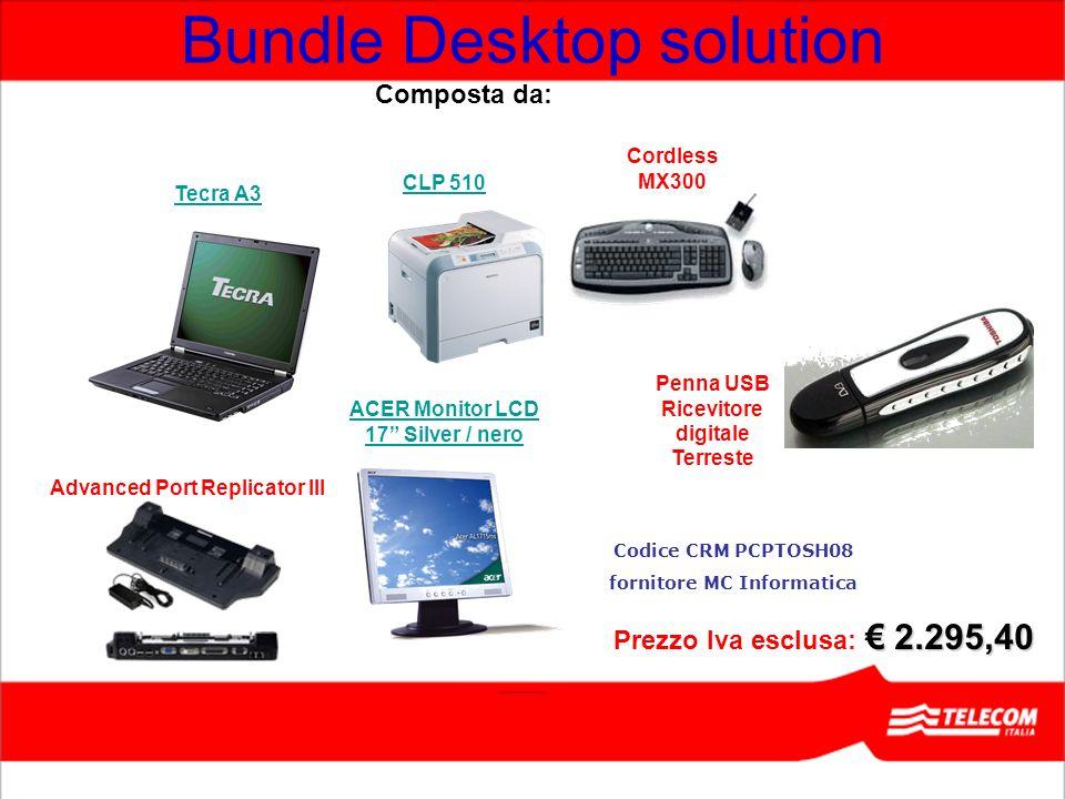 Bundle Desktop solution CLP 510 ACER Monitor LCD 17 Silver / nero Penna USB Ricevitore digitale Terreste 2.295,40 Prezzo Iva esclusa: 2.295,40 Tecra A