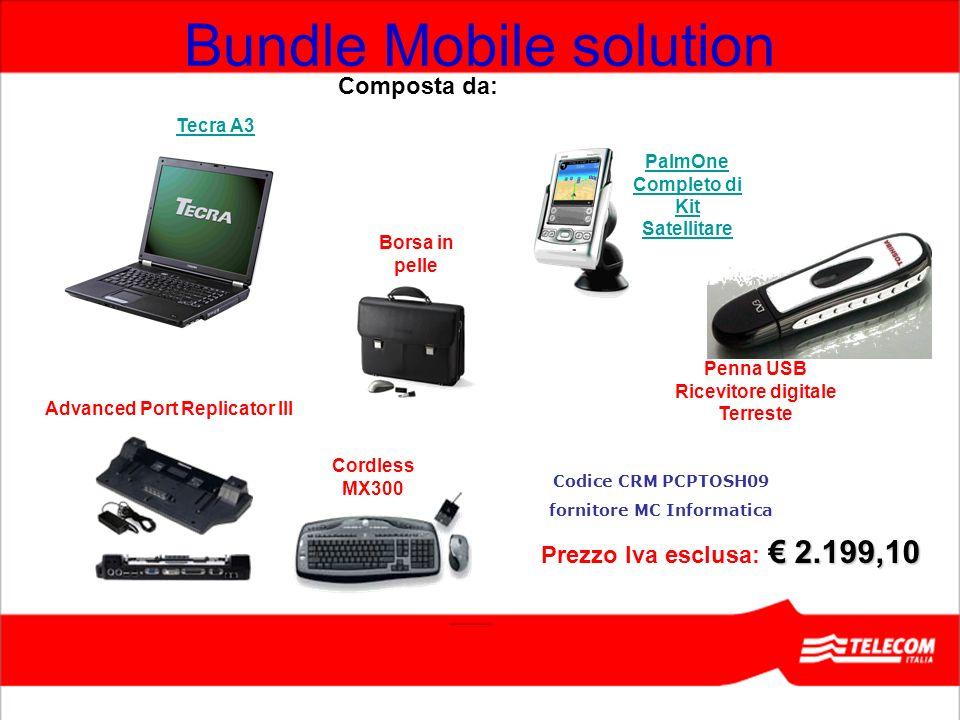 Bundle Mobile solution Penna USB Ricevitore digitale Terreste 2.199,10 Prezzo Iva esclusa: 2.199,10 Borsa in pelle Tecra A3 Cordless MX300 Advanced Po