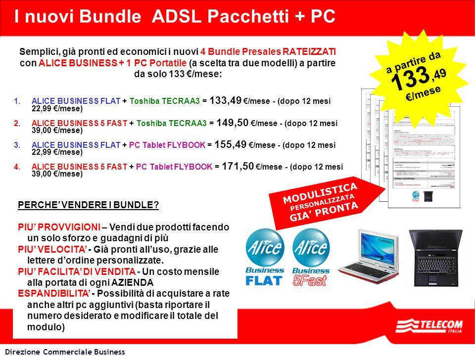 Direzione Commerciale Business I nuovi Bundle ADSL Pacchetti + PC Semplici, già pronti ed economici i nuovi 4 Bundle Presales RATEIZZATI con ALICE BUS