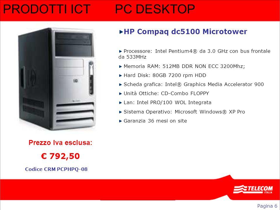 PRODOTTI ICTPC DESKTOP HP Compaq dc5100 Microtower Processore: Intel Pentium4® da 3.0 GHz con bus frontale da 533MHz Memoria RAM: 512MB DDR NON ECC 32