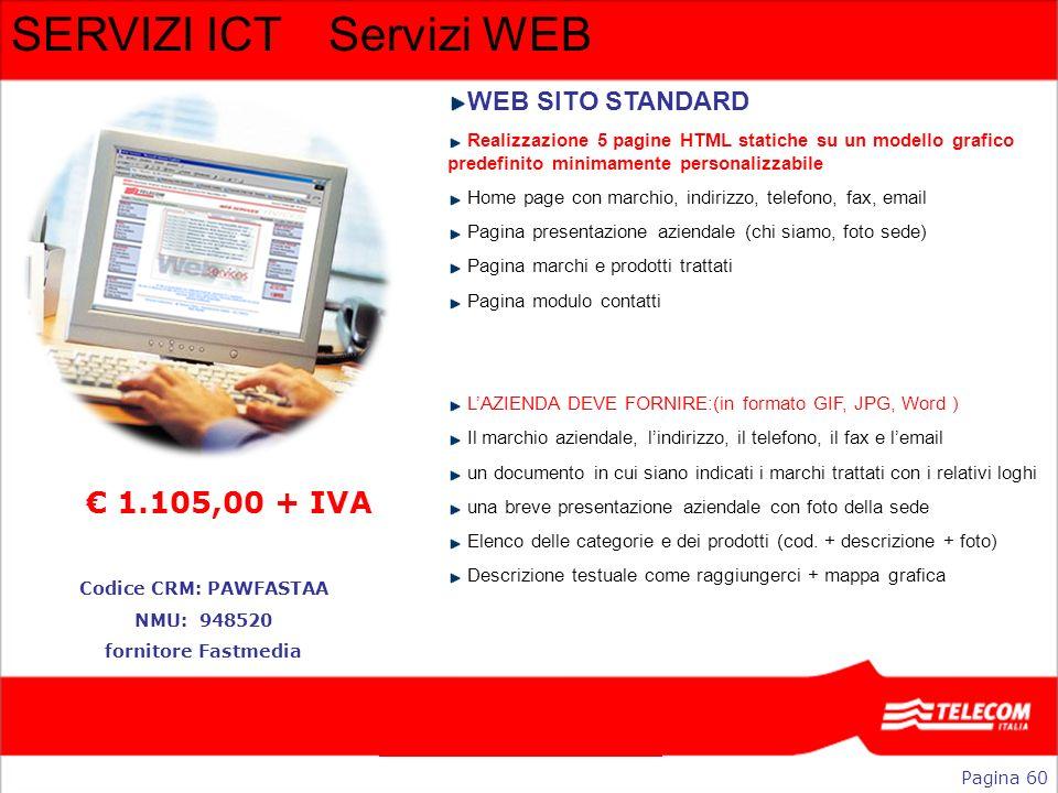 SERVIZI ICTServizi WEB WEB SITO STANDARD Realizzazione 5 pagine HTML statiche su un modello grafico predefinito minimamente personalizzabile Home page