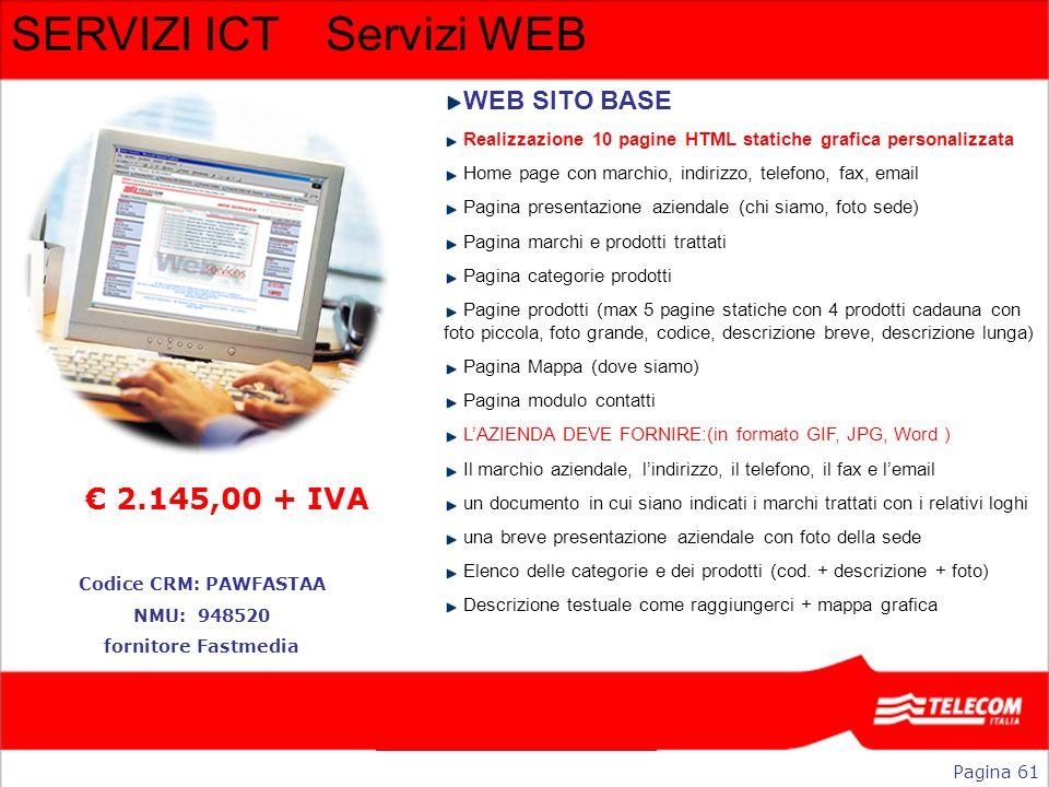 SERVIZI ICTServizi WEB WEB SITO BASE Realizzazione 10 pagine HTML statiche grafica personalizzata Home page con marchio, indirizzo, telefono, fax, ema