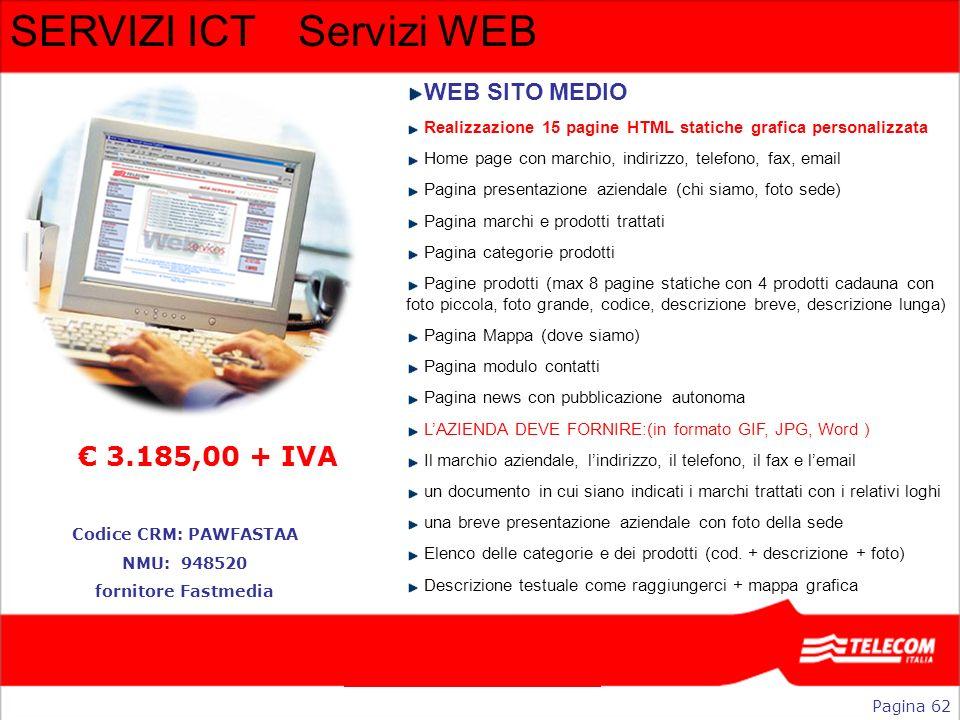SERVIZI ICTServizi WEB WEB SITO MEDIO Realizzazione 15 pagine HTML statiche grafica personalizzata Home page con marchio, indirizzo, telefono, fax, em