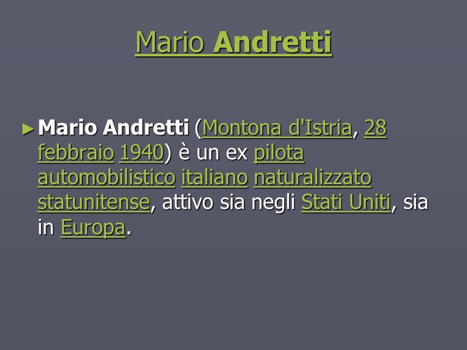 Mario Andretti Mario Andretti Mario Andretti (Montona d'Istria, 28 febbraio 1940) è un ex pilota automobilistico italiano naturalizzato statunitense,