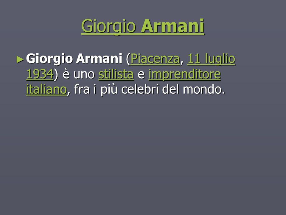 Giorgio Armani Giorgio Armani Giorgio Armani (Piacenza, 11 luglio 1934) è uno stilista e imprenditore italiano, fra i più celebri del mondo.