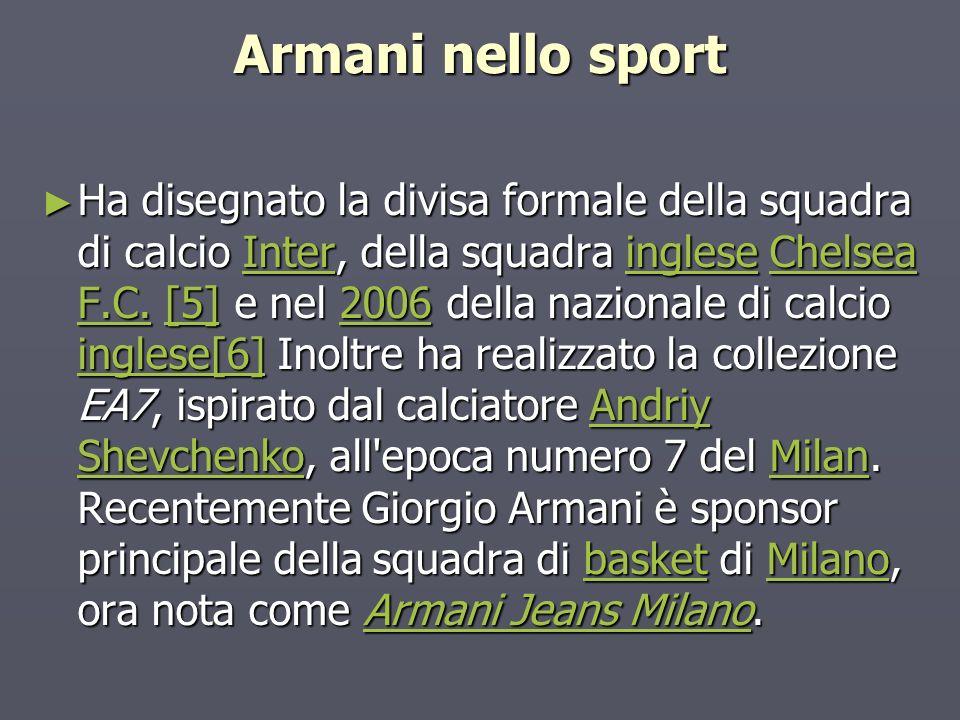 Armani nello sport Ha disegnato la divisa formale della squadra di calcio Inter, della squadra inglese Chelsea F.C. [5] e nel 2006 della nazionale di