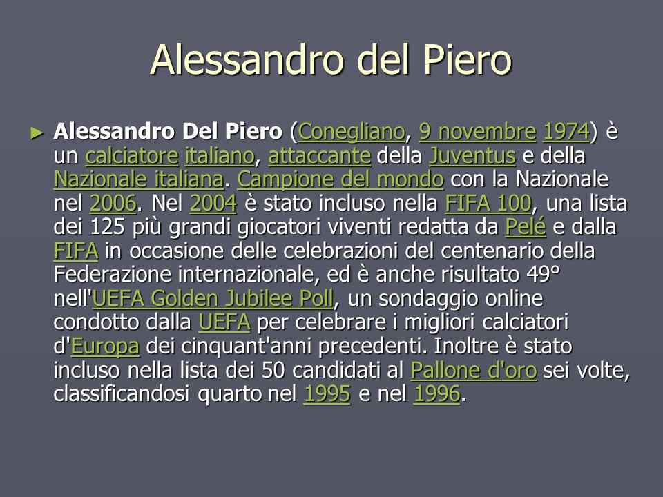 Alessandro del Piero Alessandro Del Piero (Conegliano, 9 novembre 1974) è un calciatore italiano, attaccante della Juventus e della Nazionale italiana.