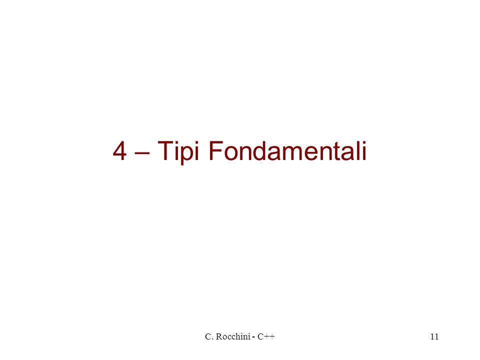 C. Rocchini - C++11 4 – Tipi Fondamentali