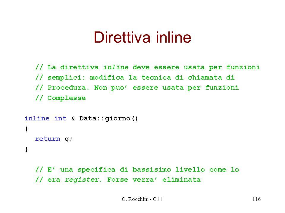 C. Rocchini - C++116 Direttiva inline // La direttiva inline deve essere usata per funzioni // semplici: modifica la tecnica di chiamata di // Procedu