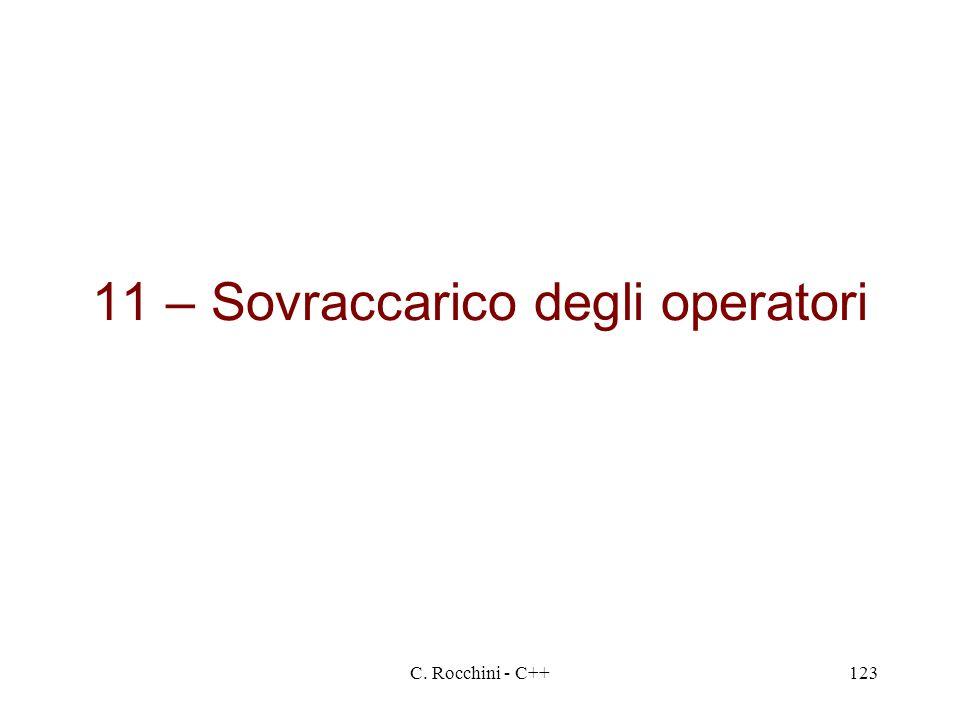 C. Rocchini - C++123 11 – Sovraccarico degli operatori