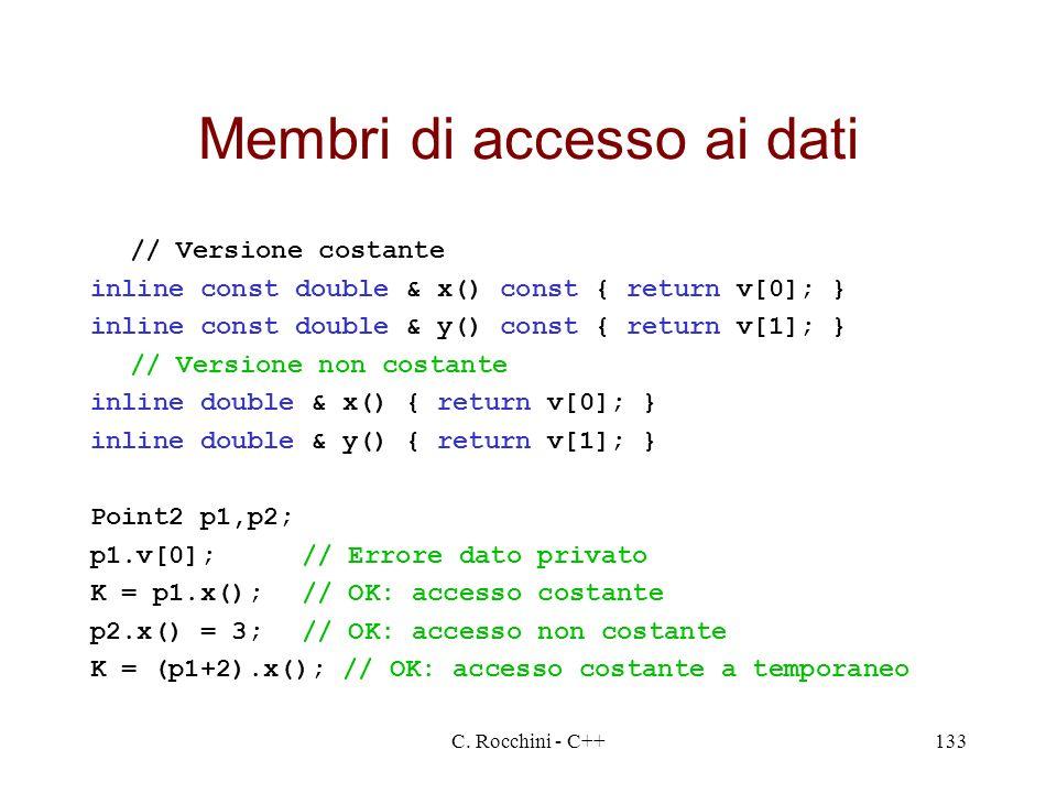C. Rocchini - C++133 Membri di accesso ai dati // Versione costante inline const double & x() const { return v[0]; } inline const double & y() const {