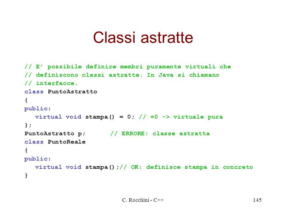C. Rocchini - C++145 Classi astratte // E possibile definire membri puramente virtuali che // definiscono classi astratte. In Java si chiamano // inte
