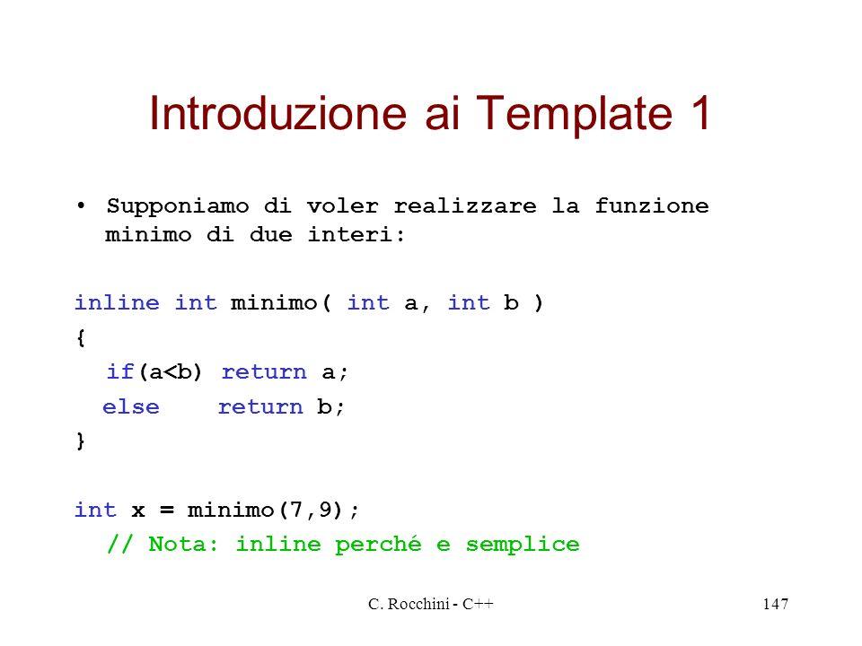 C. Rocchini - C++147 Introduzione ai Template 1 Supponiamo di voler realizzare la funzione minimo di due interi: inline int minimo( int a, int b ) { i
