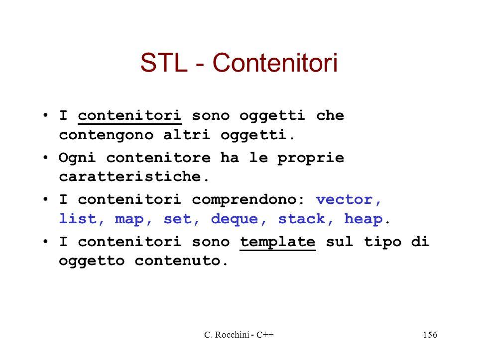 C. Rocchini - C++156 STL - Contenitori I contenitori sono oggetti che contengono altri oggetti. Ogni contenitore ha le proprie caratteristiche. I cont