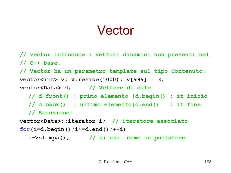 C. Rocchini - C++158 Vector // vector introduce i vettori dinamici non presenti nel // C++ base. // Vector ha un parametro template sul tipo Contenuto