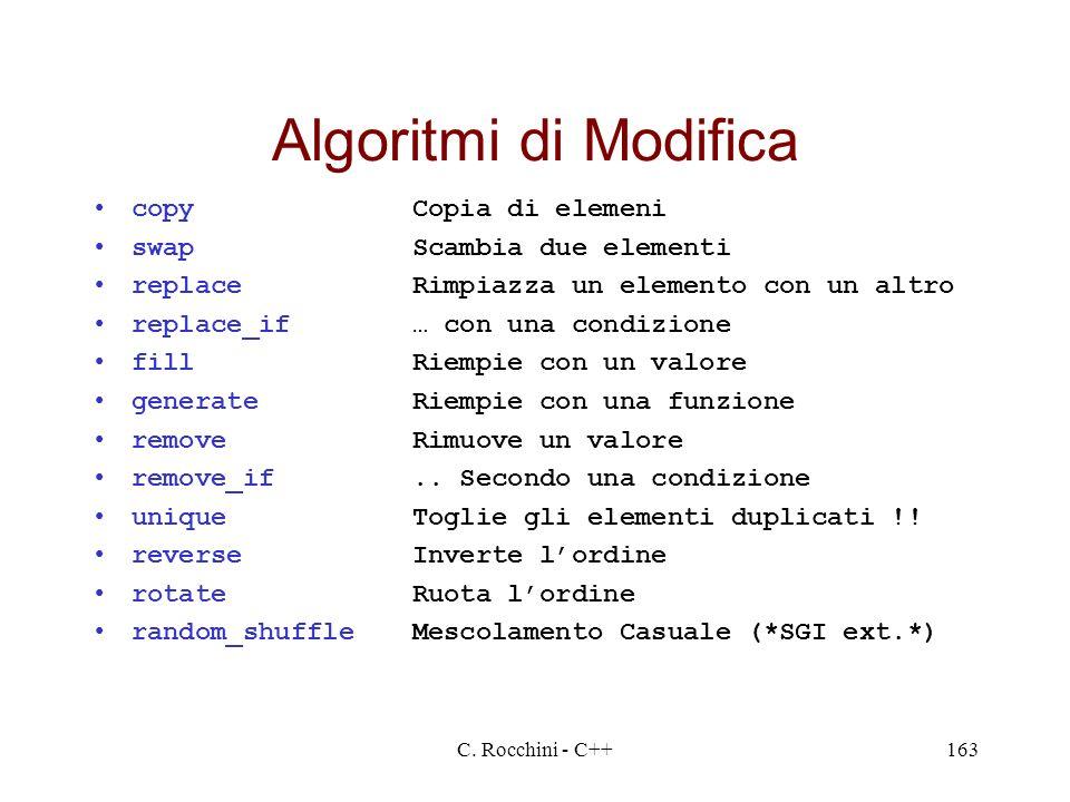 C. Rocchini - C++163 Algoritmi di Modifica copy Copia di elemeni swap Scambia due elementi replace Rimpiazza un elemento con un altro replace_if … con