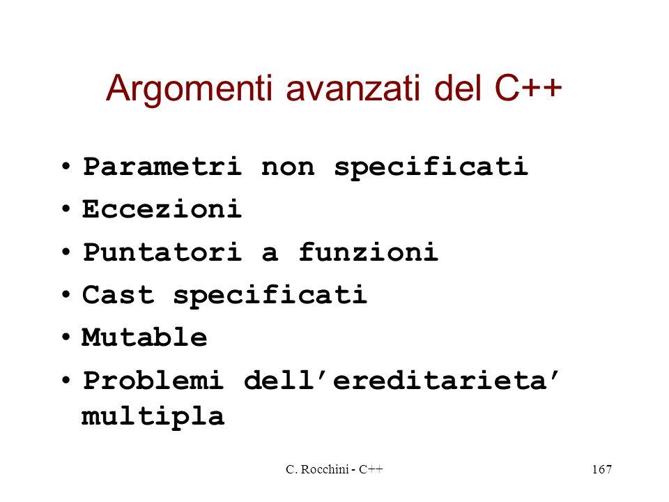 C. Rocchini - C++167 Argomenti avanzati del C++ Parametri non specificati Eccezioni Puntatori a funzioni Cast specificati Mutable Problemi delleredita