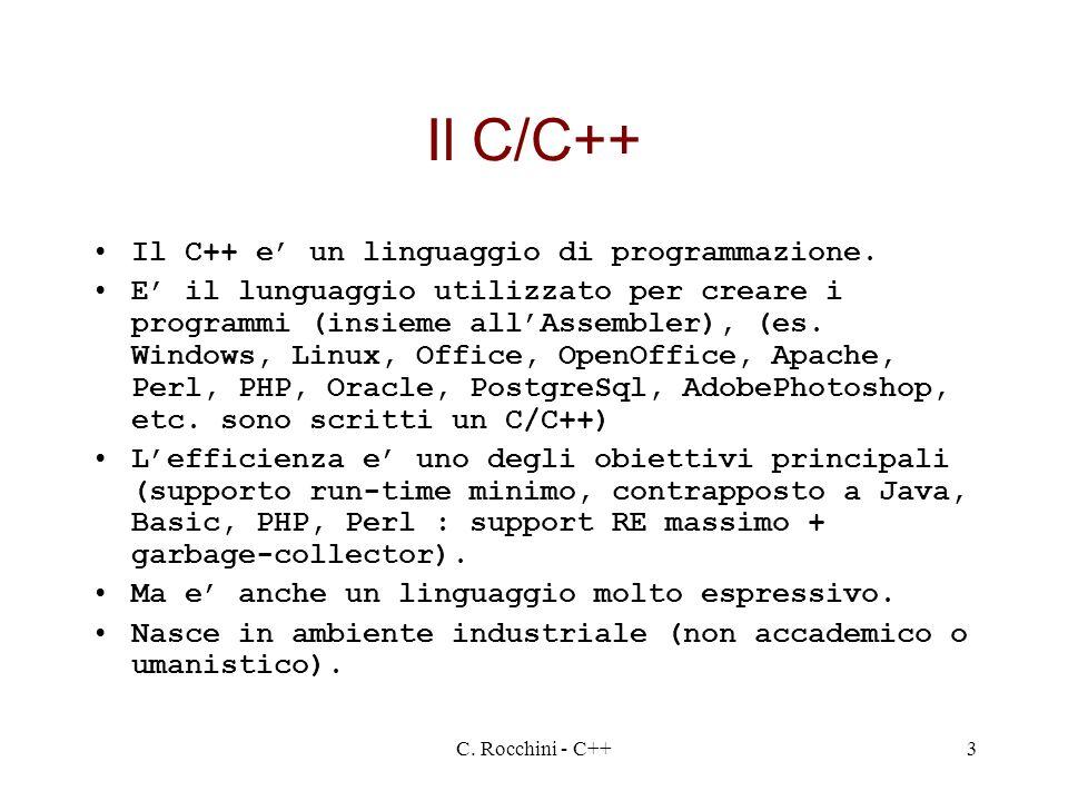 C. Rocchini - C++3 Il C/C++ Il C++ e un linguaggio di programmazione. E il lunguaggio utilizzato per creare i programmi (insieme allAssembler), (es. W