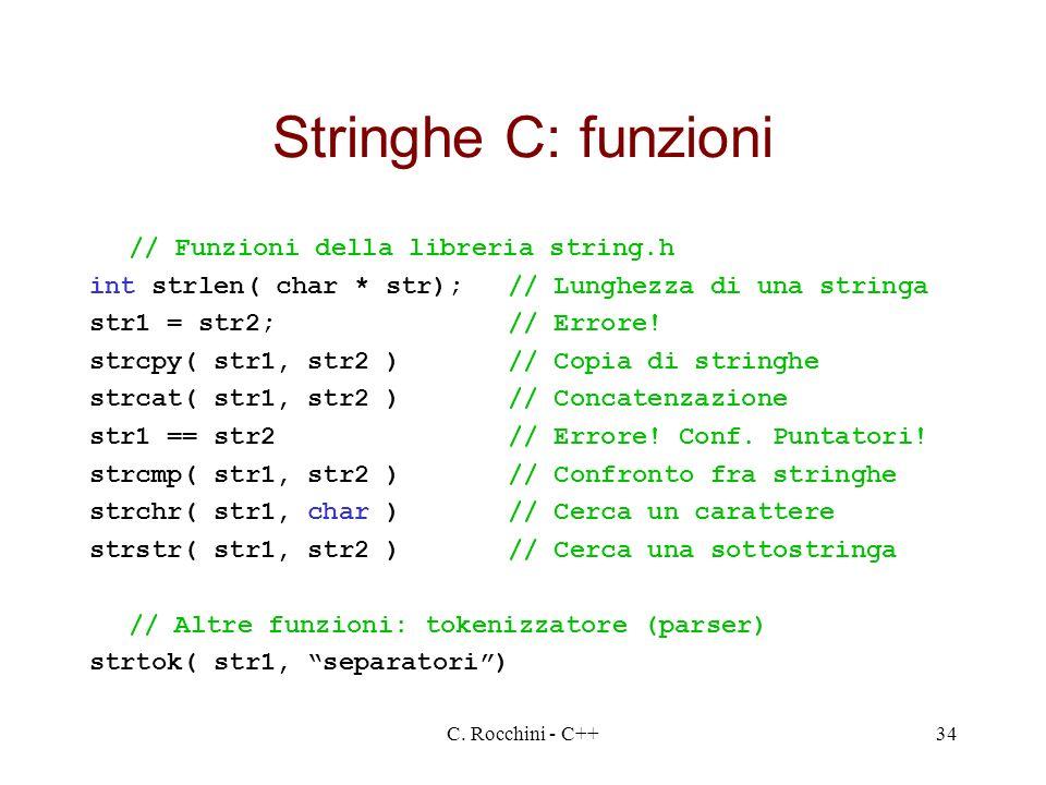 C. Rocchini - C++34 Stringhe C: funzioni // Funzioni della libreria string.h int strlen( char * str);// Lunghezza di una stringa str1 = str2;// Errore