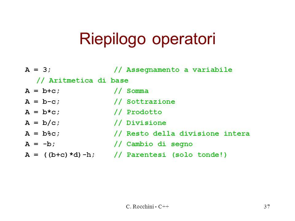 C. Rocchini - C++37 Riepilogo operatori A = 3;// Assegnamento a variabile // Aritmetica di base A = b+c;// Somma A = b-c;// Sottrazione A = b*c;// Pro