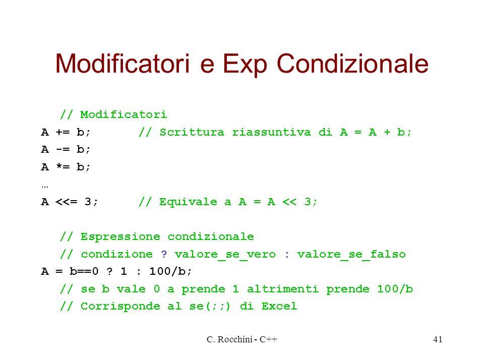 C. Rocchini - C++41 Modificatori e Exp Condizionale // Modificatori A += b;// Scrittura riassuntiva di A = A + b; A -= b; A *= b; … A <<= 3;// Equival