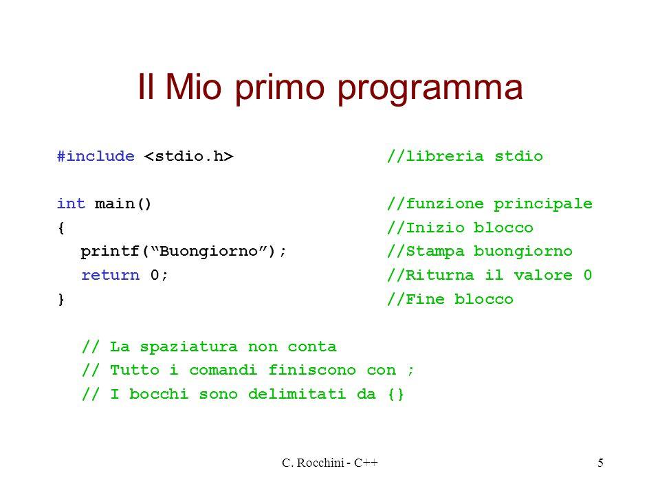 C. Rocchini - C++5 Il Mio primo programma #include //libreria stdio int main()//funzione principale {//Inizio blocco printf(Buongiorno);//Stampa buong