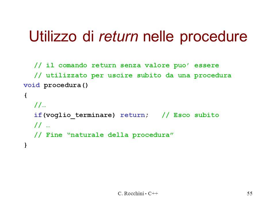 C. Rocchini - C++55 Utilizzo di return nelle procedure // il comando return senza valore puo essere // utilizzato per uscire subito da una procedura v