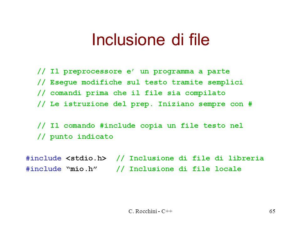 C. Rocchini - C++65 Inclusione di file // Il preprocessore e un programma a parte // Esegue modifiche sul testo tramite semplici // comandi prima che