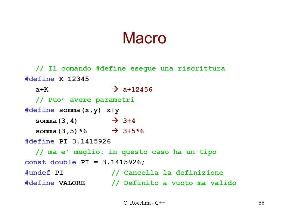 C. Rocchini - C++66 Macro // Il comando #define esegue una riscrittura #define K 12345 a+K a+12456 // Puo avere parametri #define somma(x,y) x+y somma
