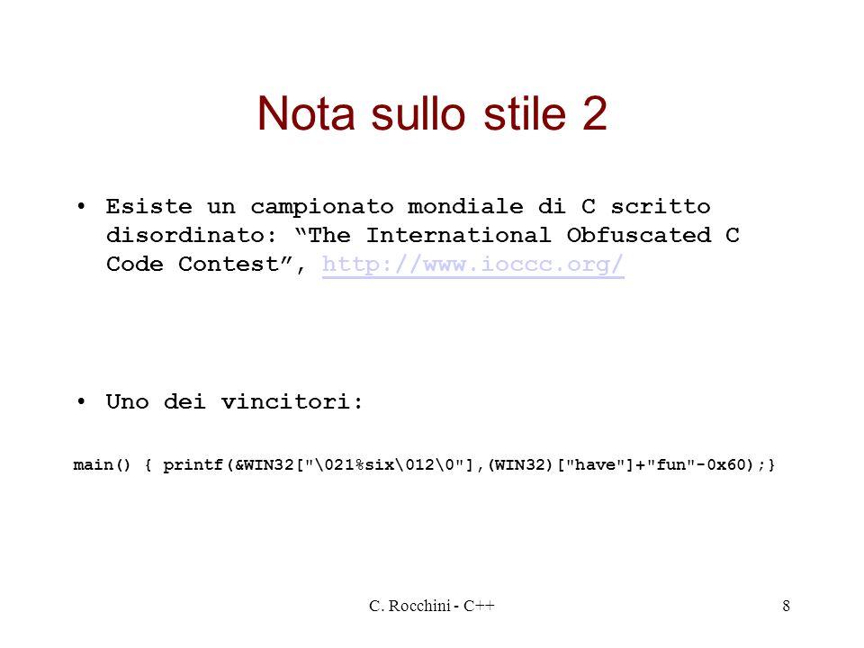 C. Rocchini - C++8 Nota sullo stile 2 Esiste un campionato mondiale di C scritto disordinato: The International Obfuscated C Code Contest, http://www.