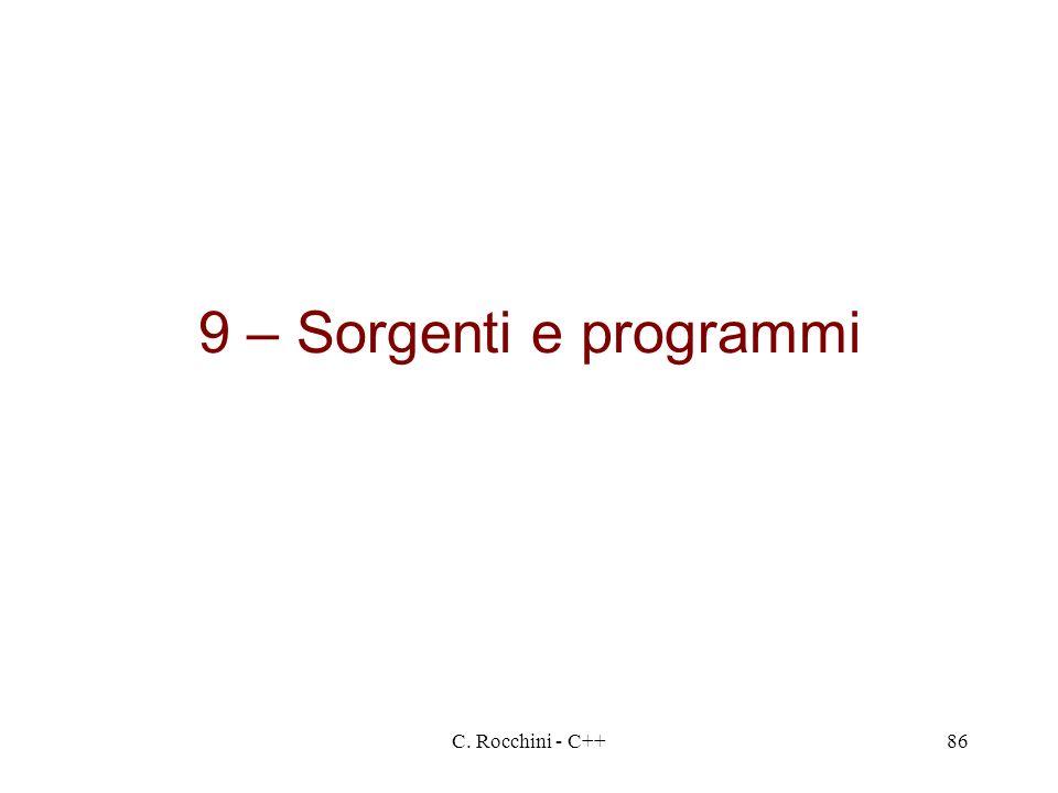 C. Rocchini - C++86 9 – Sorgenti e programmi