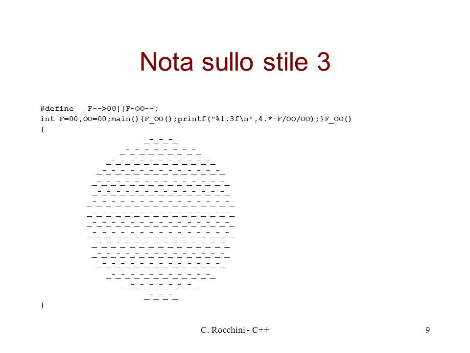 C. Rocchini - C++9 Nota sullo stile 3 #define _ F-->00||F-OO--; int F=00,OO=00;main(){F_OO();printf(