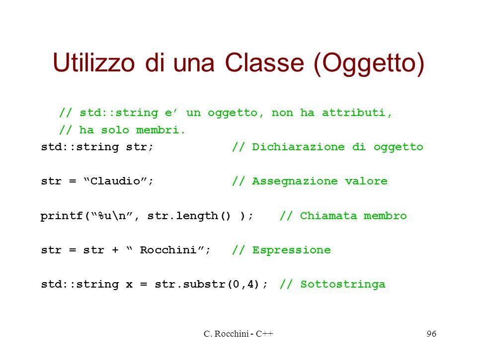 C. Rocchini - C++96 Utilizzo di una Classe (Oggetto) // std::string e un oggetto, non ha attributi, // ha solo membri. std::string str;// Dichiarazion