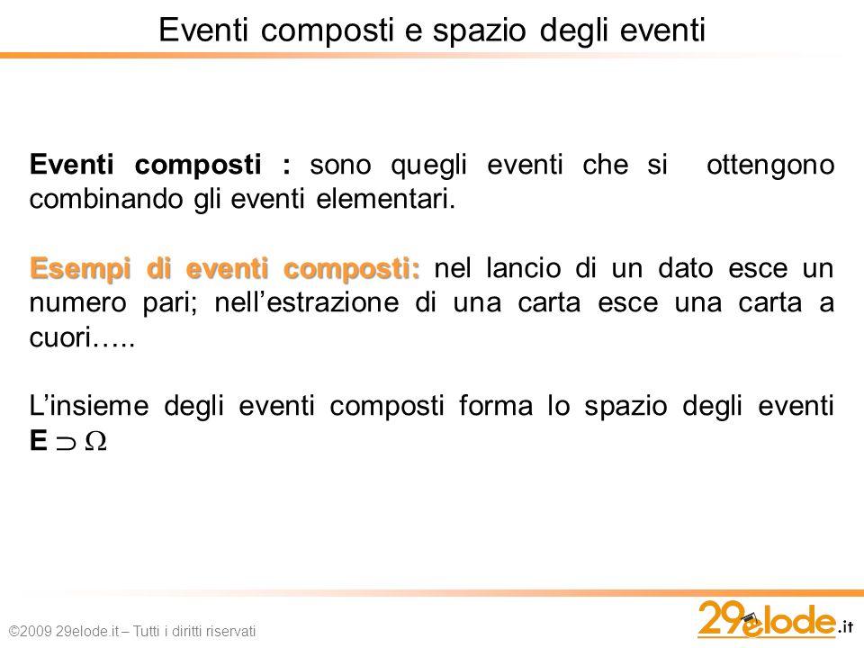 Eventi composti : sono quegli eventi che si ottengono combinando gli eventi elementari.
