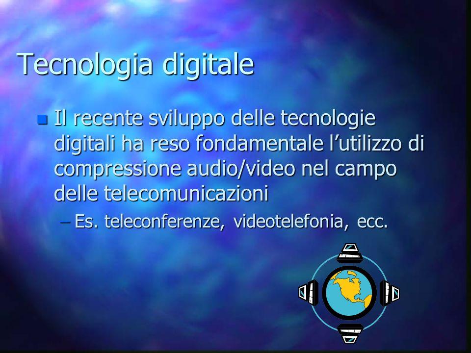Tecnologia digitale n Il recente sviluppo delle tecnologie digitali ha reso fondamentale lutilizzo di compressione audio/video nel campo delle telecomunicazioni –Es.