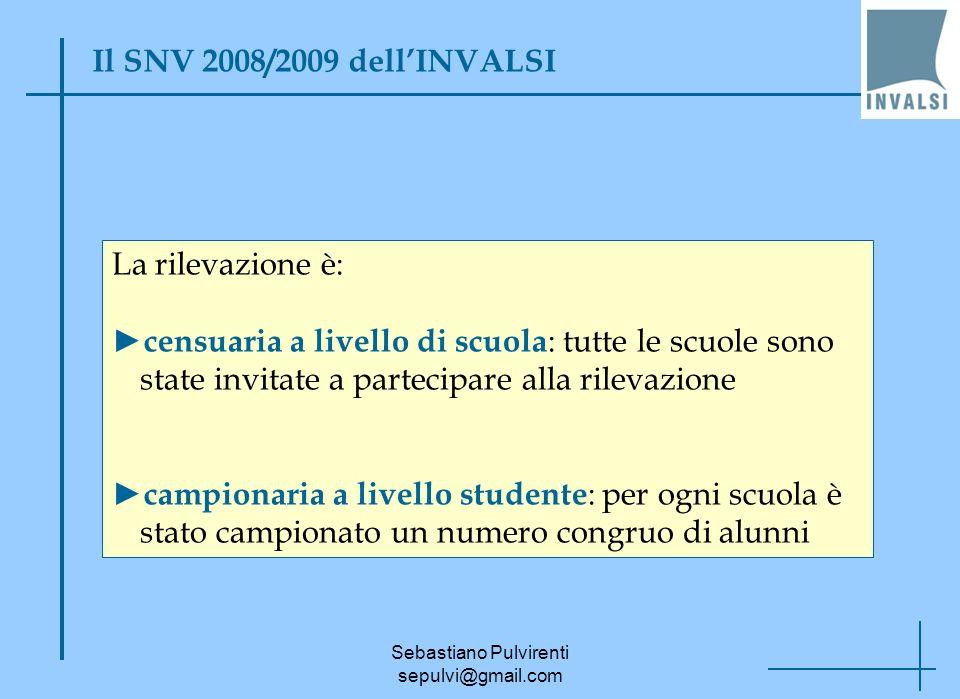 Sebastiano Pulvirenti sepulvi@gmail.com Il SNV 2008/2009 dellINVALSI La rilevazione è: censuaria a livello di scuola : tutte le scuole sono state invi