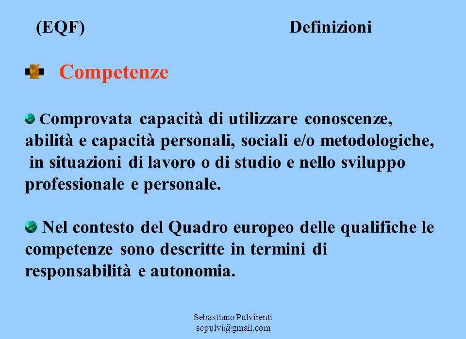 Sebastiano Pulvirenti sepulvi@gmail.com (EQF) Definizioni Competenze C omprovata capacità di utilizzare conoscenze, abilità e capacità personali, soci