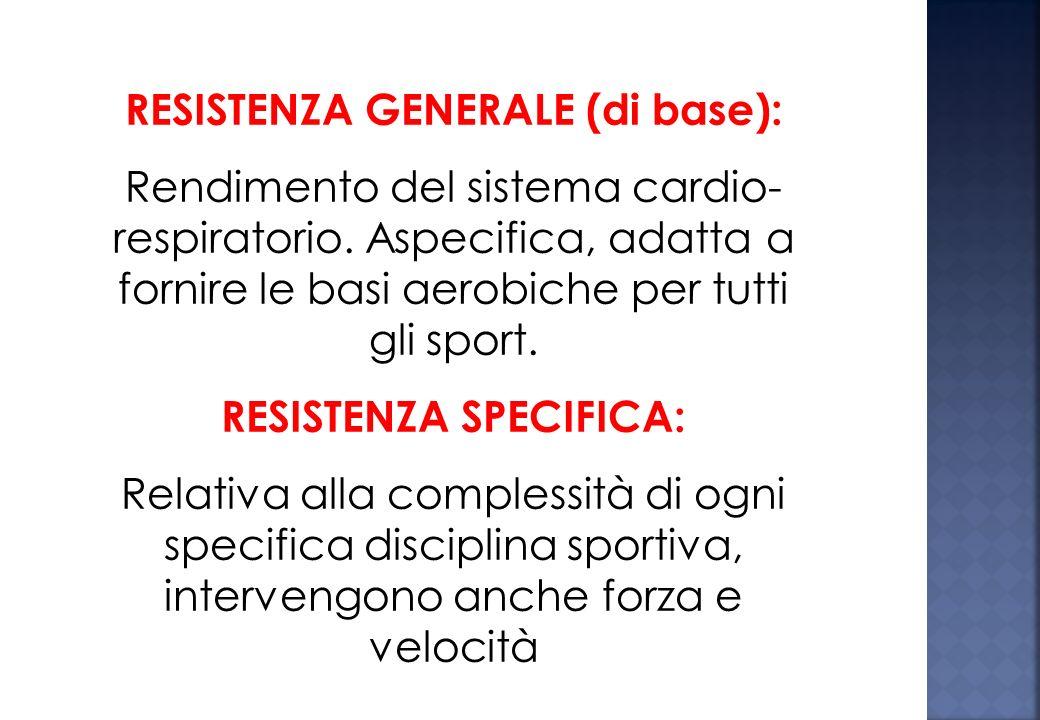 RESISTENZA GENERALE (di base): Rendimento del sistema cardio- respiratorio.