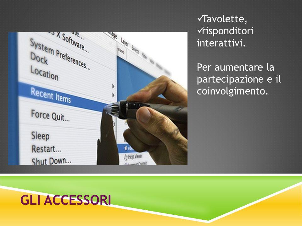GLI ACCESSORI Tavolette, risponditori interattivi. Per aumentare la partecipazione e il coinvolgimento.