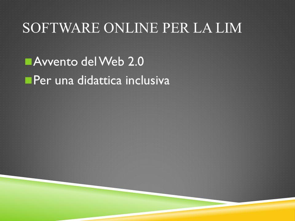 SOFTWARE ONLINE PER LA LIM Avvento del Web 2.0 Per una didattica inclusiva