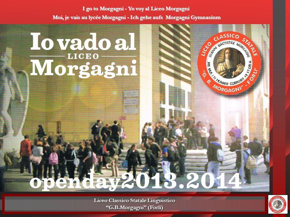 Liceo Classico Statale Linguistico G.B.Morgagni (Forlì) I go to Morgagni - Yo voy al Liceo Morgagni Moi, je vais au lycée Morgagni - Ich gehe aufs Mor