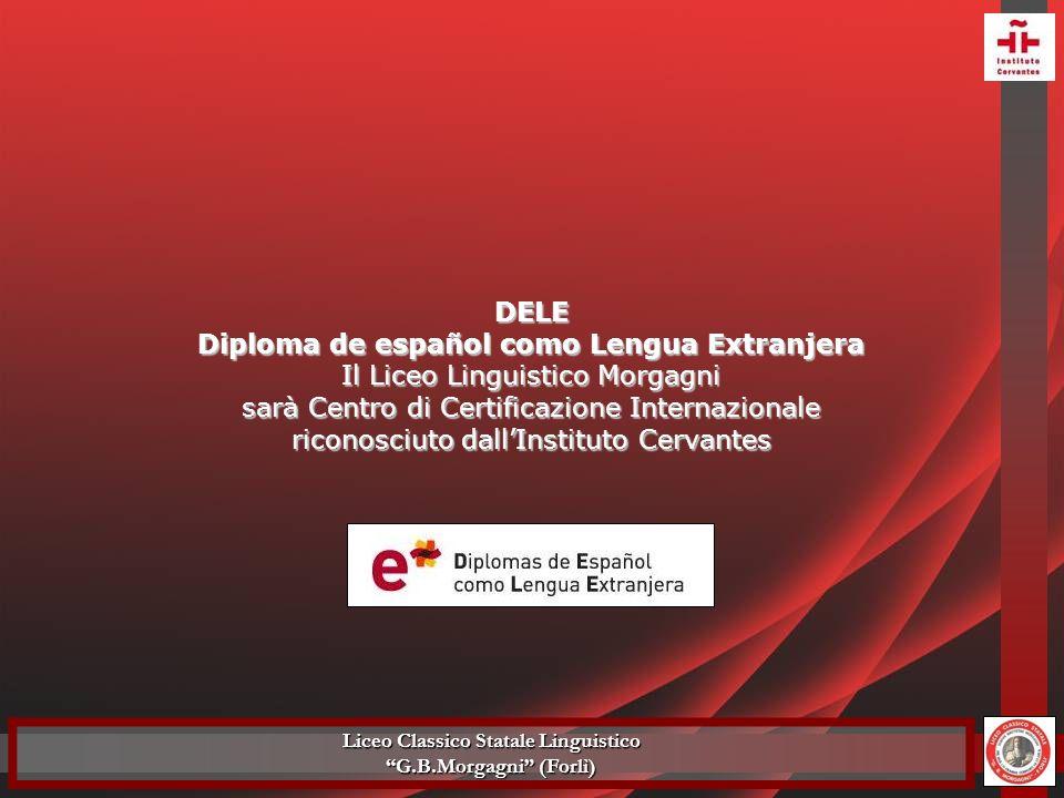 Liceo Classico Statale Linguistico G.B.Morgagni (Forlì) DELE Diploma de español como Lengua Extranjera Il Liceo Linguistico Morgagni sarà Centro di Ce