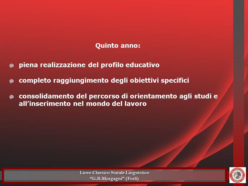 @ piena realizzazione del profilo educativo Quinto anno: @ completo raggiungimento degli obiettivi specifici @ consolidamento del percorso di orientam