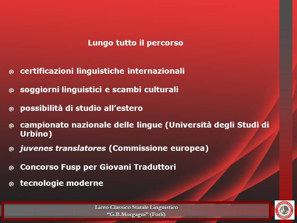 @ certificazioni linguistiche internazionali Lungo tutto il percorso @ tecnologie moderne @ soggiorni linguistici e scambi culturali @ possibilità di