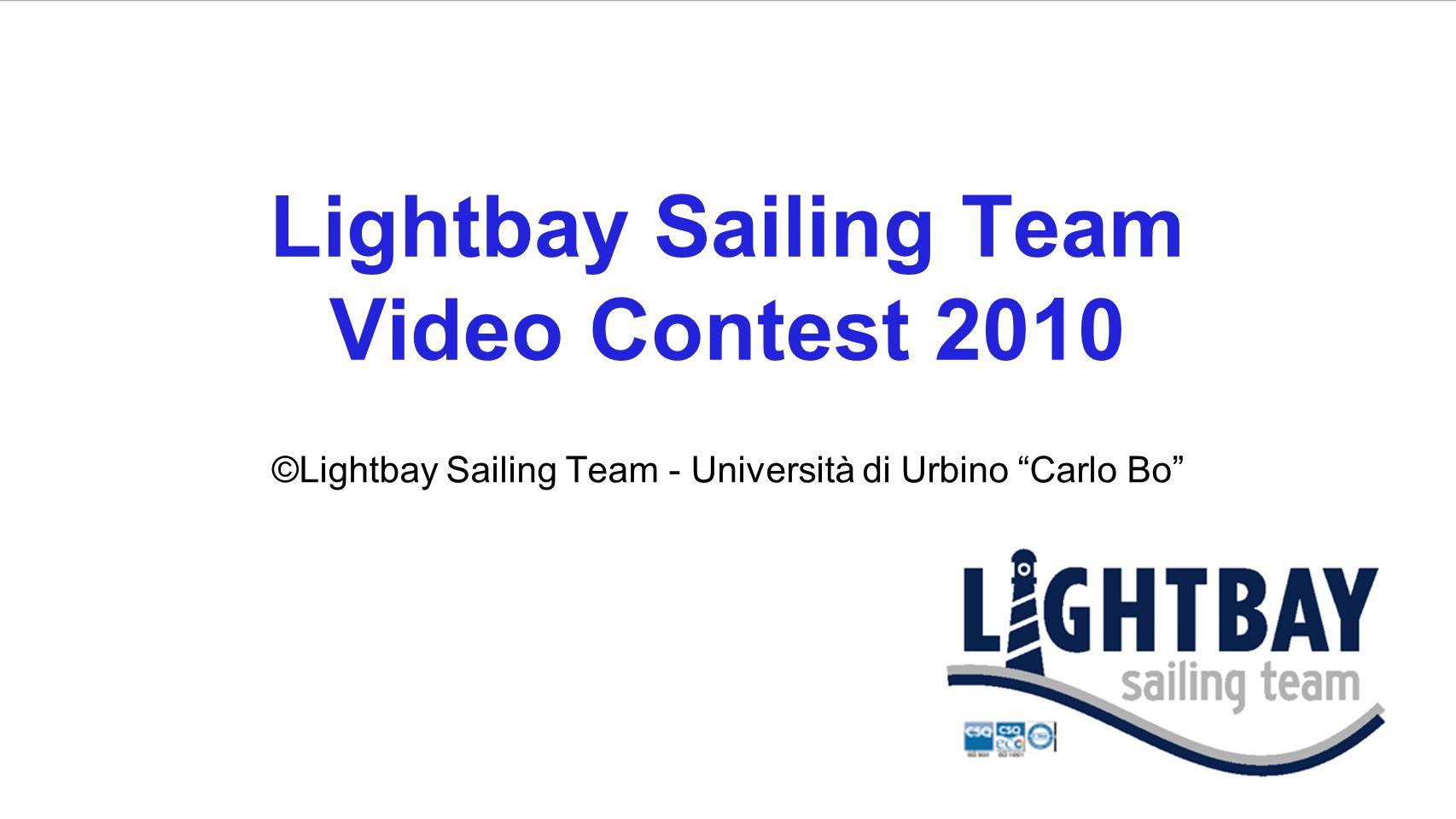 Lightbay Sailing Team Video Contest 2010 ©Lightbay Sailing Team - Università di Urbino Carlo Bo