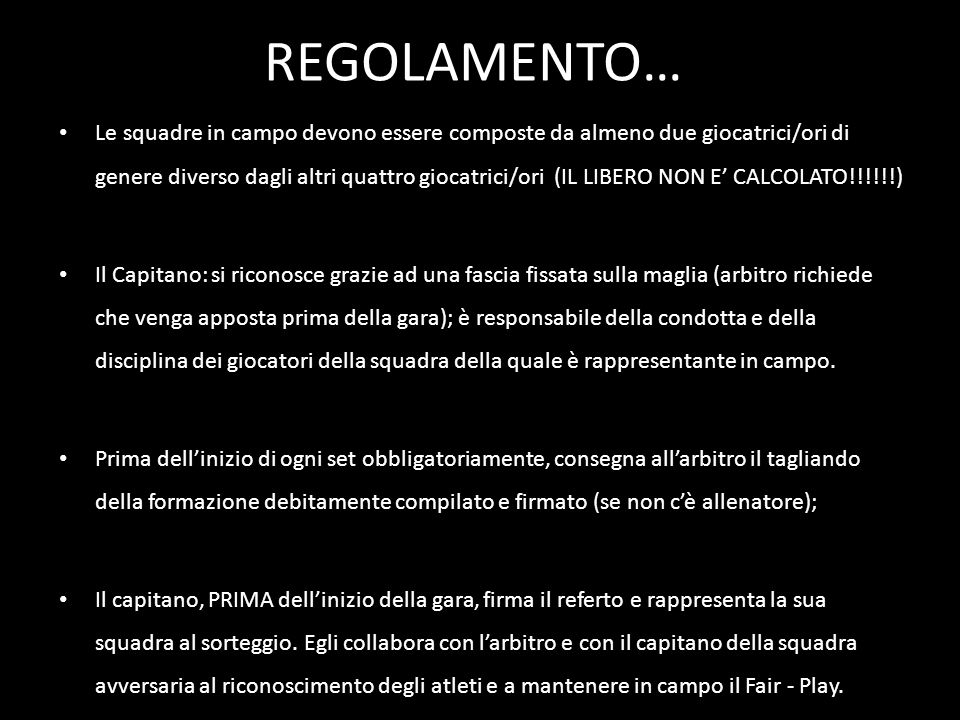 REGOLAMENTO… Le squadre in campo devono essere composte da almeno due giocatrici/ori di genere diverso dagli altri quattro giocatrici/ori (IL LIBERO N