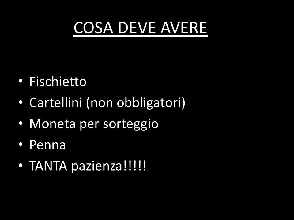 COSA DEVE AVERE Fischietto Cartellini (non obbligatori) Moneta per sorteggio Penna TANTA pazienza!!!!!