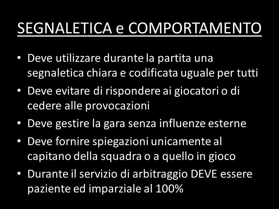 SEGNALETICA e COMPORTAMENTO Deve utilizzare durante la partita una segnaletica chiara e codificata uguale per tutti Deve evitare di rispondere ai gioc